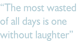 """The most wasted  of all days is one  without laughter"""